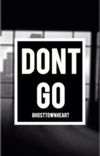 Don't Go. (1st Book)◦Janiel by ghosttownheart