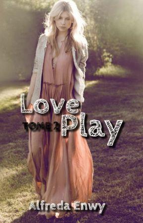 Love Play - TOME 2 by AlfredaEnwy
