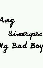 Ang Sineryoso Ng Bad Boy (On-going) by DiwataxxDyosa