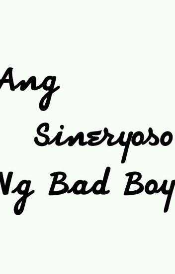 Ang Sineryoso Ng Bad Boy (On-going)