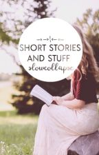 Short Stories & Stuff  by slowcollapse