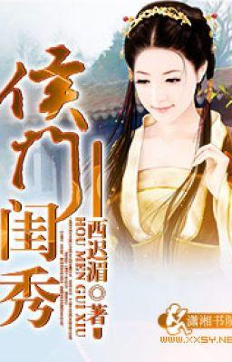 Đọc truyện Hầu Môn Khuê Tú -Tây Trì Mi