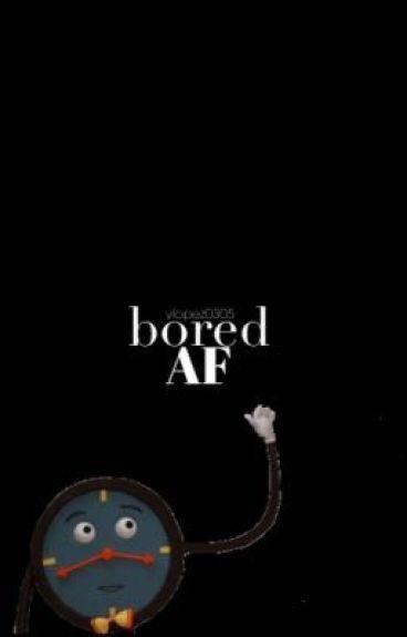 Bored AF // II by uhohvicky