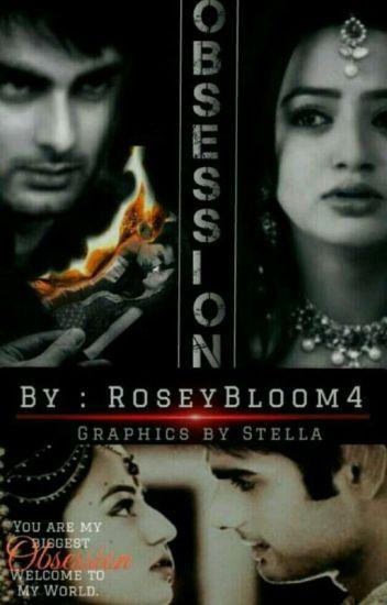 Obsession (SLOW UPDATES) - Rosey Bloom - Wattpad