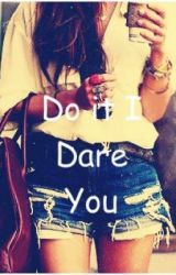 Do it I Dare you (Completed) (Editing) by Sthefany