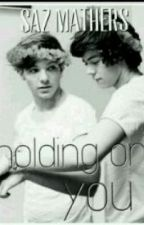 Holding On To You (Larry Stylinson AU sequel boyxboy) by Carriana_