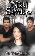 Nikki Salvatore [EN PAUSE] by TrisMikaelson