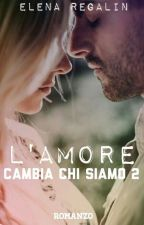L'AMORE CAMBIA CHI SIAMO 2 COMPLETA by elereg