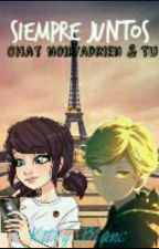 Siempre juntos (Adrien/Chat Noir y tú)  by Kitty_Blanc
