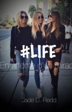 #LIFE - En attente d'un miracle [En Pause] by JadeDRedd
