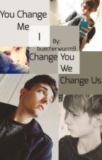 You Change Me. I Change you. We Change Us. by buecherwurm9