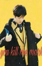 You Kill Me Mark by Elljinnie