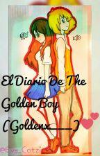 El Díario De The Golden Boy :3 Golden Y Tu [TERMINADA] by Evy_Catzin13