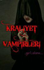 KRALİYET VAMPİRLERİ(Ara Verildi) by _girl_alone__