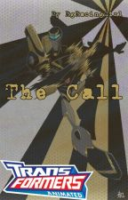 The Call - A Transformers Animated Fanfiction by RgRacingGirl