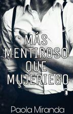 MÁS MENTIROSO QUE MUJERIEGO  by PaolaMiranda95