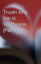 Truyện tổng hợp từ VOZforums [Part 1] by vutiensang1511996