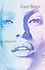 ZARA BLACK [tome 1] TERMINÉ  by Vessica12
