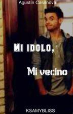 Mi ídolo, mi vecino  || Agustín Casanova || by KSAMYBLISS