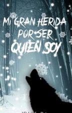 Mi Gran Herida Por Ser Quien Soy {CANCELADA} {SEGUIMIENTO EN KNAY_81} by KNay_04