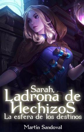 Sarah, Ladrona de Hechizos: La esfera de los destinos. by MartinSandovalPYOM