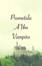 Prometida A Um Vampiro by LaiSilva0