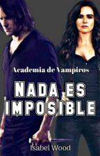 Academia de Vampiros Nada es Imposible by isabelchirinos100799