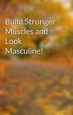 Build Stronger Muscles and Look Masculine! by baldnzx