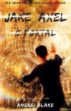 JAKE AXEL O PORTAL (LIVRO UM ) by decocrdz95