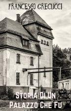 Storia di un palazzo che fu by Fragre12