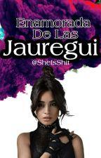 Enamora De Las Jauregui (Camren G!P) by AlexYou12