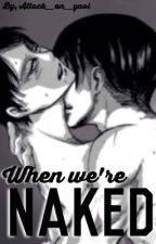 When we're naked (riren smut)  by attack__on__yaoi