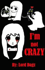 I'm Not Crazy (Declamation Piece) by LordDagz