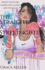 The Straight-A Streetfighter✔️ by _AddictedToWriting_