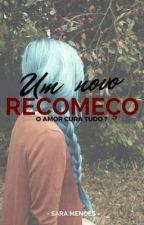 UM NOVO RECOMEÇO  by saramendes180625