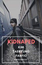 Kidnaped || Kim Taehyung FF #Wattys2017 by awsomes20
