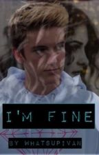 I'm Fine | ON HOLD|  Tanner Braungardt fanfic by standtogetherG