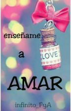 Enseñame a amar by infinito_FyA