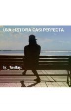 Una historia Casi perfecta by _VaneStorys