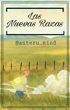 Las Nuevas Razas by anteru_mind