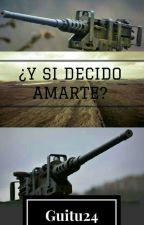 Y Si Decido Amarte by Guitu24