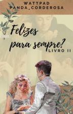 Felizes para sempre? (COMPLETO) by Panda_corderosa