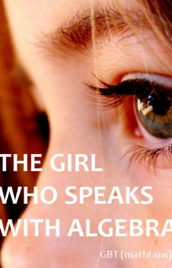 The Girl Who Speaks With Algebra
