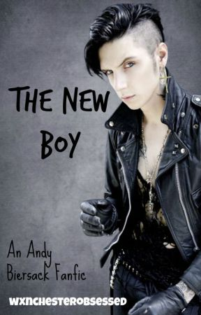 The New Boy (Andy Biersack fanfic) by wxnchesterobsessed