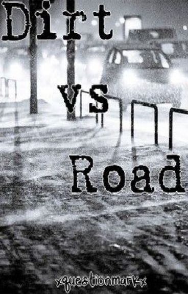 Dirt vs Road by xquestionmarkx