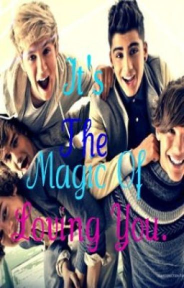 It's The Magic Of Loving You. {One Direction Story} by MaeMae84