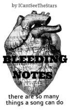 Bleeding Notes by ICantSeeTheStars