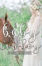 A Baby With The Cowboy by JasmineTheDreamer