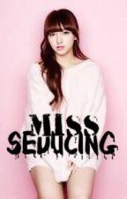 MISS SEDUCING by ChaiinieGirl30