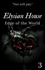 Elysian House: Edge of the World (3) by Northshard